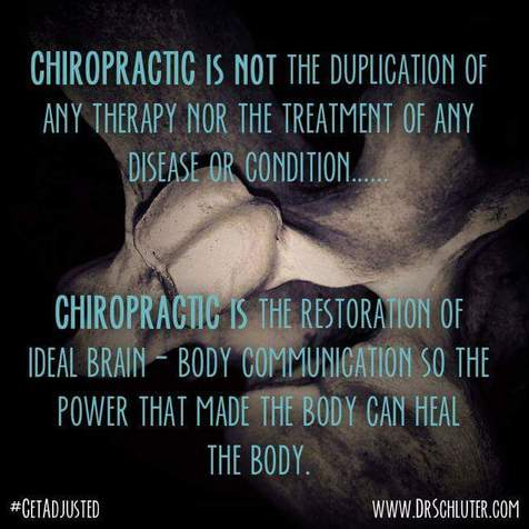 Chiropractic is not he duplication of any therapy nor the treatment of any disease or condition.  Chiropractic is the restoration of ideal brain to body communication so the power that made the body can heal the body.